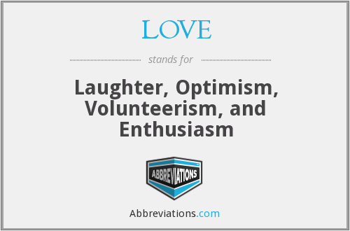 LOVE - Laughter, Optimism, Volunteerism, and Enthusiasm
