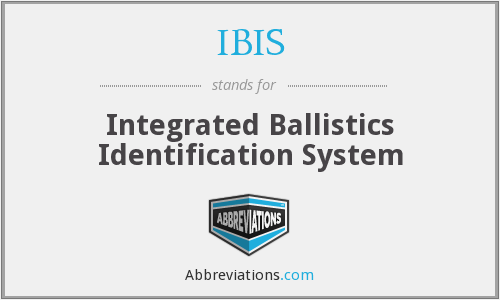 IBIS - Integrated Ballistics Identification System