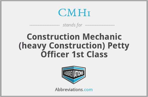 CMH1 - Construction Mechanic (heavy Construction) Petty Officer 1st Class