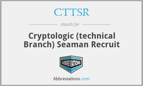 CTTSR - Cryptologic (technical Branch) Seaman Recruit