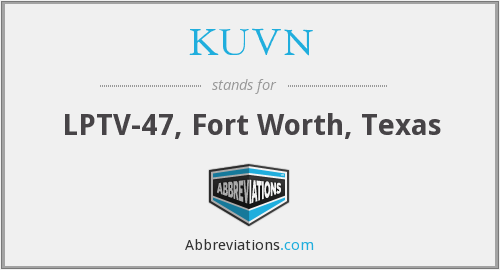 KUVN - LPTV-47, Fort Worth, Texas