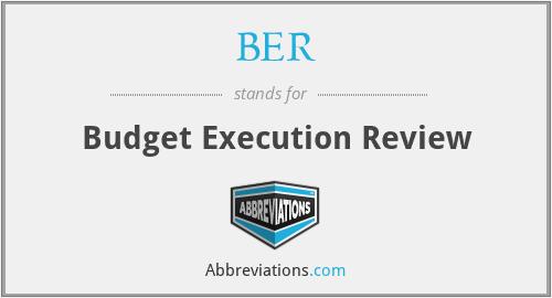 BER - Budget Execution Review