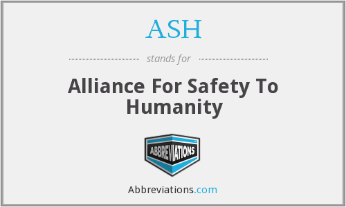 ASH - Alliance For Safety To Humanity