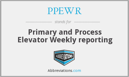 PPEWR - Primary and Process Elevator Weekly reporting