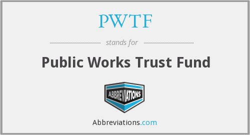 PWTF - Public Works Trust Fund