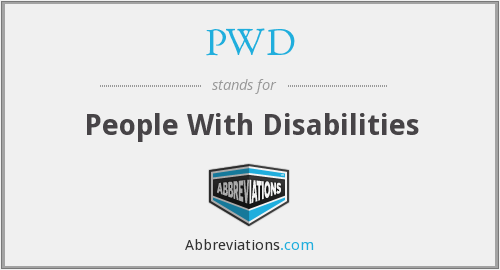 PWD - People With Disabilities