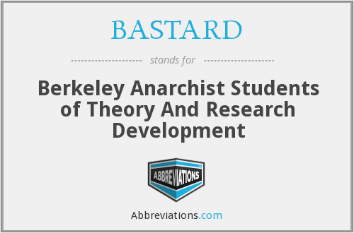 BASTARD - Berkeley Anarchist Students of Theory And Research Development