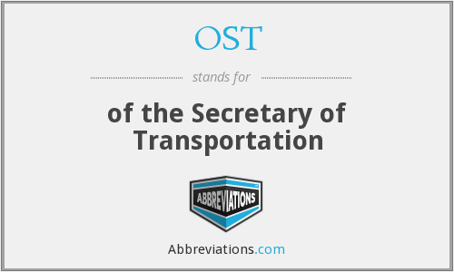 OST - of the Secretary of Transportation