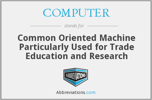 COMPUTER - Common Oriented Machine Particularly Used for Trade Education and Research