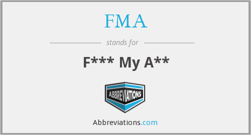 FMA - F*** My A**