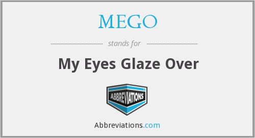 MEGO - My Eyes Glaze Over