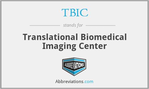 TBIC - Translational Biomedical Imaging Center