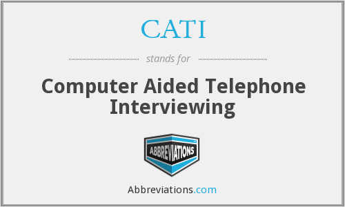CATI - Computer Aided Telephone Interviewing