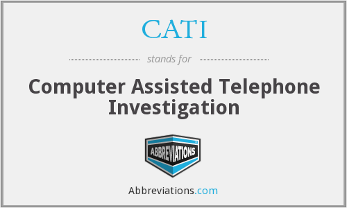 CATI - Computer Assisted Telephone Investigation