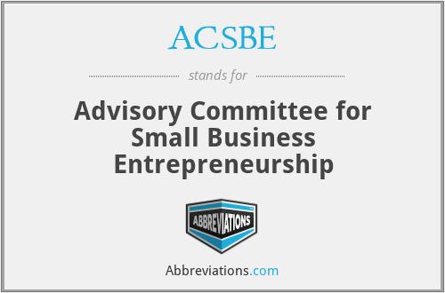 ACSBE - Advisory Committee for Small Business Entrepreneurship