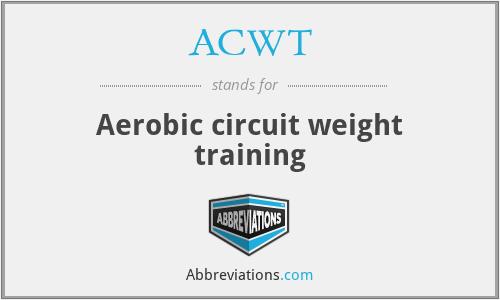 ACWT - Aerobic circuit weight training