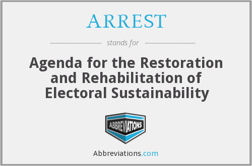 ARREST - Agenda for the Restoration and Rehabilitation of Electoral Sustainability
