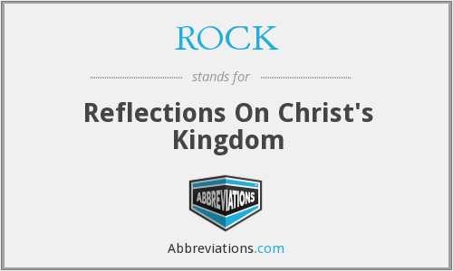ROCK - Reflections On Christ's Kingdom