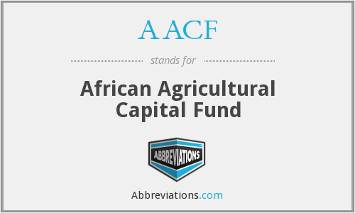 AACF - African Agricultural Capital Fund