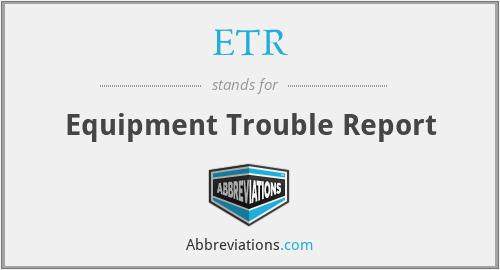 ETR - Equipment Trouble Report