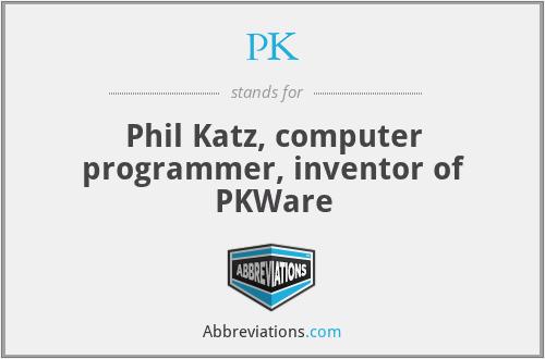 PK - Phil Katz, computer programmer, inventor of PKWare