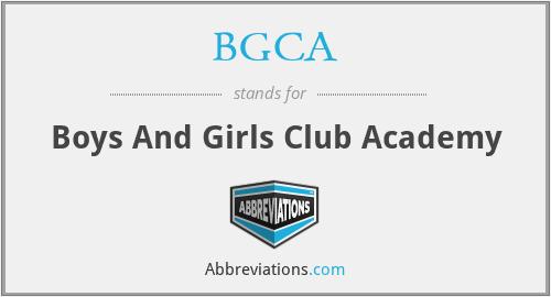 BGCA - Boys And Girls Club Academy