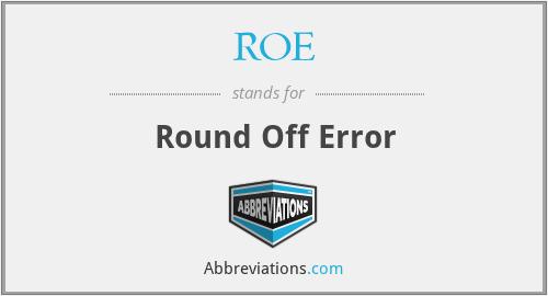 ROE - Round Off Error