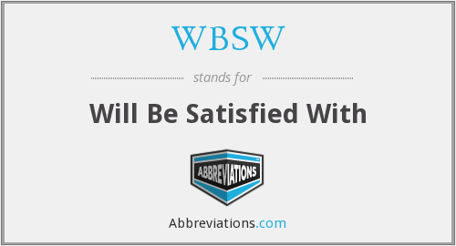 WBSW - Will Be Satisfied With