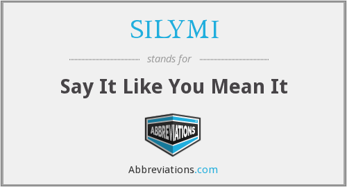 SILYMI - Say It Like You Mean It
