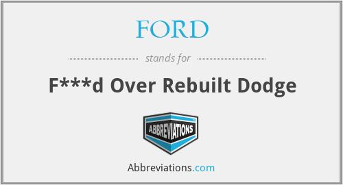 FORD - F***d Over Rebuilt Dodge