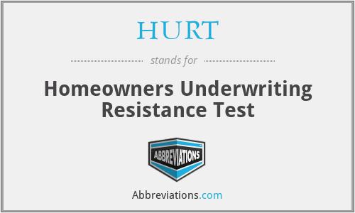 HURT - Homeowners Underwriting Resistance Test