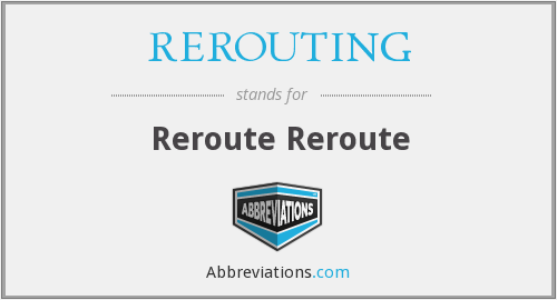 What does REROUTING stand for?