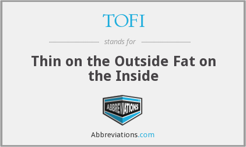 TOFI - Thin on the Outside Fat on the Inside
