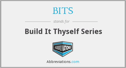 BITS - Build It Thyself Series