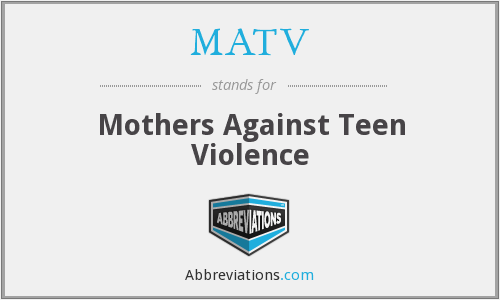 MATV - Mothers Against Teen Violence