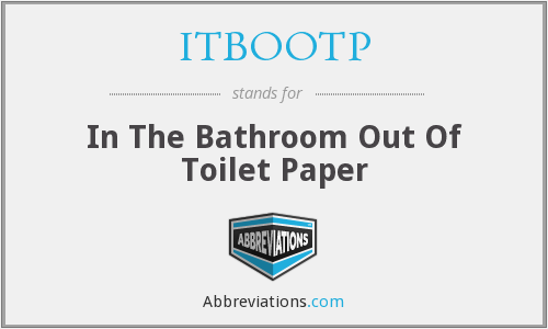 ITBOOTP - In The Bathroom Out Of Toilet Paper