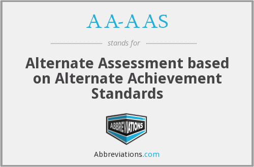 AA-AAS - Alternate Assessment based on Alternate Achievement Standards