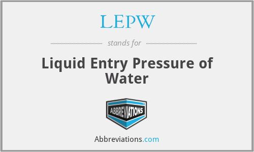 LEPW - Liquid Entry Pressure of Water
