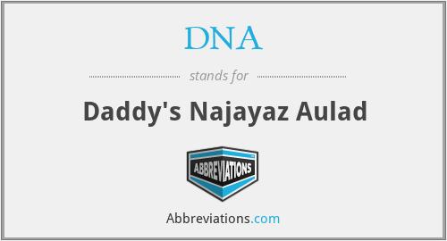 DNA - Daddy's Najayaz Aulad