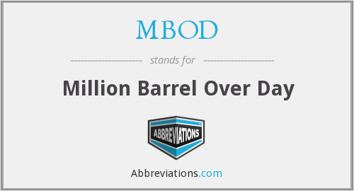 MBOD - Million Barrel Over Day