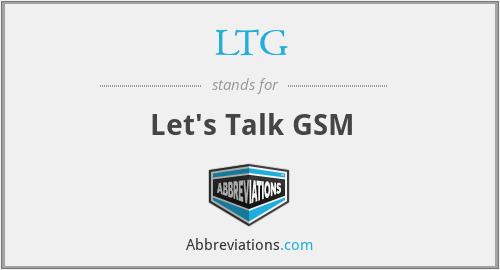 LTG - Let's Talk GSM