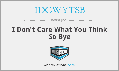 What does IDCWYTSB stand for?