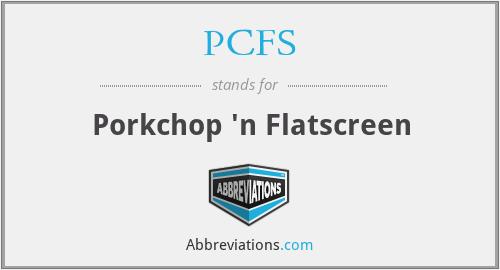 PCFS - Porkchop 'n Flatscreen