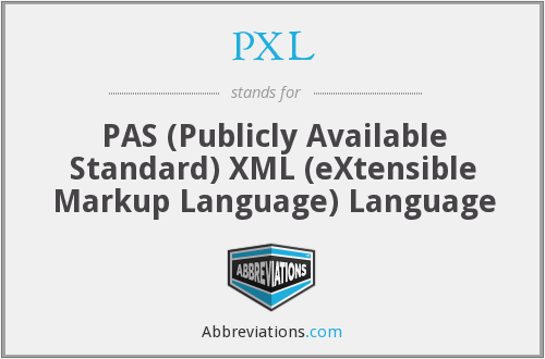 PXL - PAS (Publicly Available Standard) XML (eXtensible Markup Language) Language