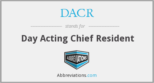 DACR - Day Acting Chief Resident