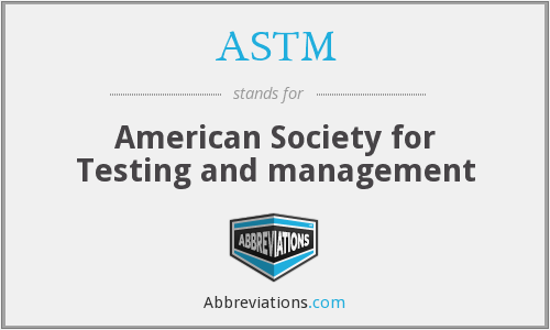 ASTM - American Society for Testing and management