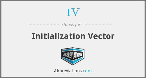 IV - Initialization Vector