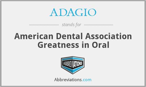 ADAGIO - American Dental Association Greatness in Oral