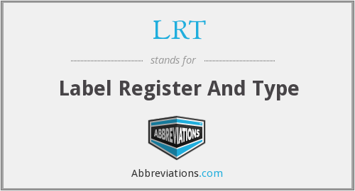 LRT - Label Register And Type