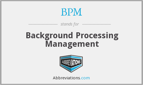 BPM - Background Processing Management